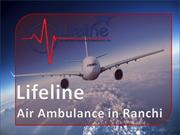 Book Lifeline Air Ambulance in Ranchi Anytime for Safe and hassle-free