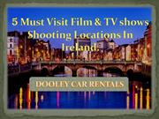 5 spectacular filming locations to visit by car hire Dublin service.