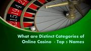 What are Distinct Categories of Online Casino  - Top 5 Names