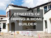 Benefits Of Hiring A home Builder