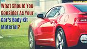 What Should You Consider As Your Car's Body Kit Material