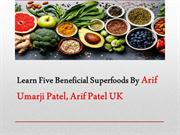 Learn Five Beneficial Superfoods By Arif Umarji Patel, Arif Patel UK