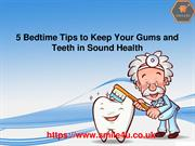 5 Bedtime Tips to Ensure Sound and Healthy Gums and Teeth