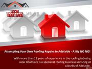 Attempting Your Own Roofing Repairs in Adelaide A Big NO NO!