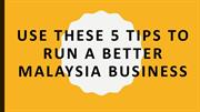 USE THESE 5 TIPS TO RUN A BETTER MALAYSIA BUSINESS