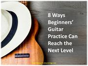 8 Ways Beginners' Guitar Practice Can Reach the Next Level