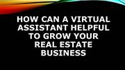 How can a virtual assistant helpful to grow your real estate business