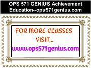 OPS 571 GENIUS Achievement Education--ops571genius.com