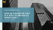 How EB5 Investor Visa Is A Way To Obtain US Green Card