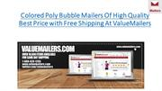 Colored Poly Bubble Mailers of high quality best price at ValueMailers