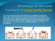 Advantages of root canal treatment at Irving Family Dental.