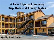 A Few Tips on Choosing Top Hotels at Cheap Rates
