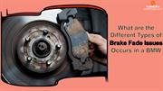 What are the Different Types of Brake Fade Issues Occurs in a BMW