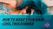 How To Keep Your Hair Cool This Summer