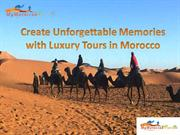 Create Unforgettable Memories with Luxury Tours in Morocco