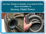 Get Your Hands on Quality Convoluted Teflon Hose Assemblies at Seaway