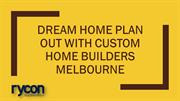 Dream Home Plan Out With Custom Home Builders Melbourne