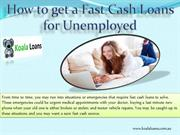 How to get a Fast Cash Loans for Unemployed