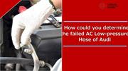 How Could you Determine the Failed AC Low-Pressure Hose of Audi