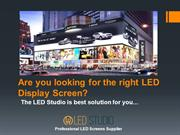 Looking for the right LED Display Screen – The LED Studio