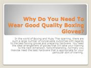 Why Do You Need To Wear Good Quality Boxing Gloves?