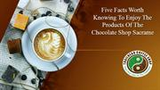 Five Facts Worth Knowing To Enjoy The Products Of The Chocolate Shop S