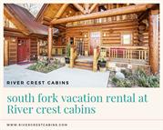 south fork vacation rental at River crest cabins