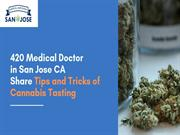 420 Medical Doctor in San Jose CA Tips and Tricks of Cannabis Tasting