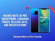 Huawei Mate 20 Pro Smartphone Canadian Prices, Release Date, and Speci