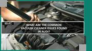What are the Common Vacuum Cleaner Issues Found in Audi