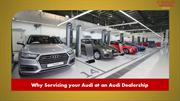 Why Servicing your Audi at an Audi Dealership