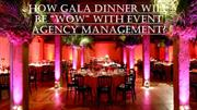 "How Gala Dinner Will Be ""Wow"" With Event Agency Management"