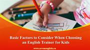 Basic Factors to Consider When Choosing an English Trainer for Kids