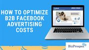 How to Optimize B2B Facebook Advertising Costs