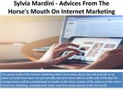Sylvia Mardini - Advices From The Horse's Mouth On Internet Marketing