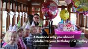 6 Reasons to Celebrate Your Birthday In a Trolley