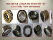 Benefits Of Using Cam Followers For Electronic Parts Production