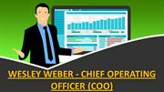 WESLEY WEBER - CHIEF OPERATING OFFICER (COO)