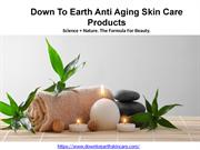 Down To Earth Anti Aging Skin Care Products