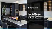 How to Maintain Kitchen Appliances to Avoid Repairs