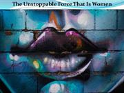 The Unstoppable Force That Is Women