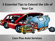 5 Essential Tips to Extend the Life of Your Car - Care Plus Auto Servi
