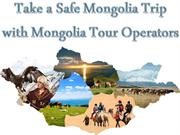 Take a Safe Mongolia Trip with Mongolia Tour Operators