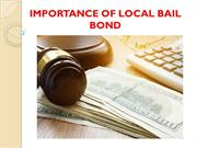 IMPORTANCE OF LOCAL BAIL BOND