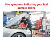 Five symptoms indicating your fuel pump is failing