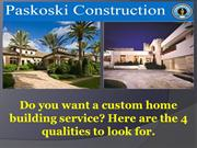 Do you want a custom home building service Here are the 4 qualities to