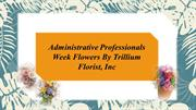 Administrative Professionals Week Flowers By Trillium Florist Canada