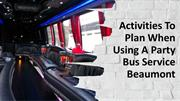 Activities To Plan When Using A Party Bus Service Beaumont