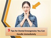 9 Tips for Dental Emergencies You Can Handle Immediately