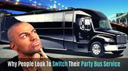 Why People Look To Switch Their Party Bus Service